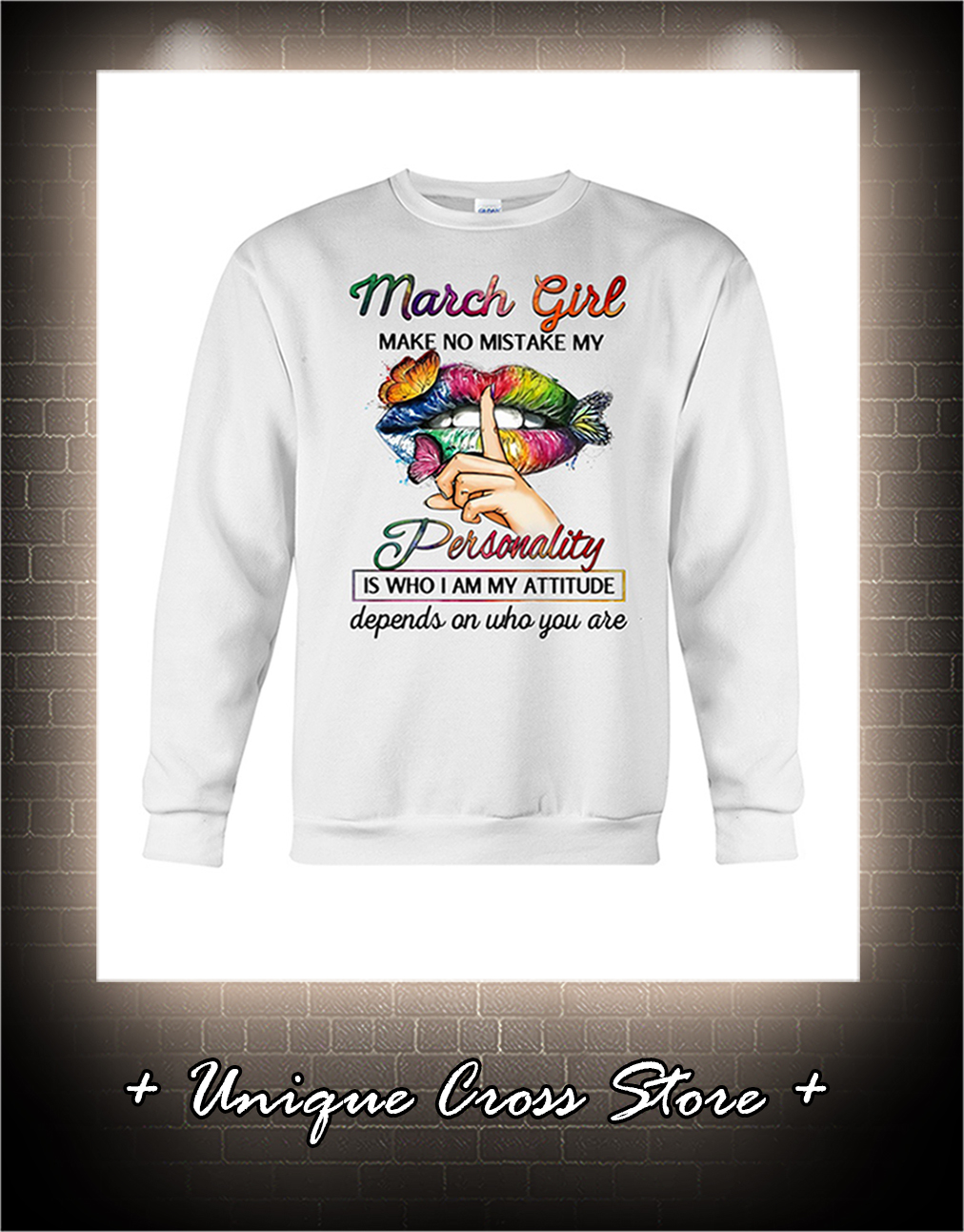 Shut Up Lips Butterfly March Girl Make No Mistake My Personality Is Who I Am My Attitude sweatshirt