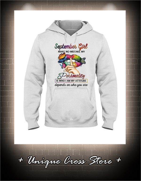Shut Up Lips Butterfly September Girl Make No Mistake My Personality Is Who I Am My Attitude hoodie