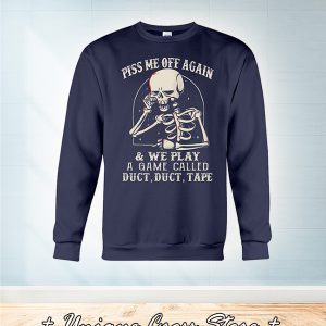Skull piss me of again and we play a game called duct duct tape sweatshirt