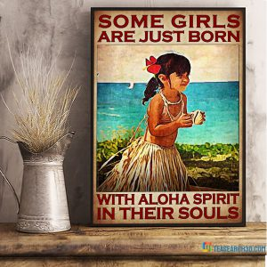 Some Girls Are Just Born With Aloha Spirit In Their Souls Poster A3