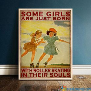 Some Girls Are Just Born With Roller Skating In Their Souls Poster A3