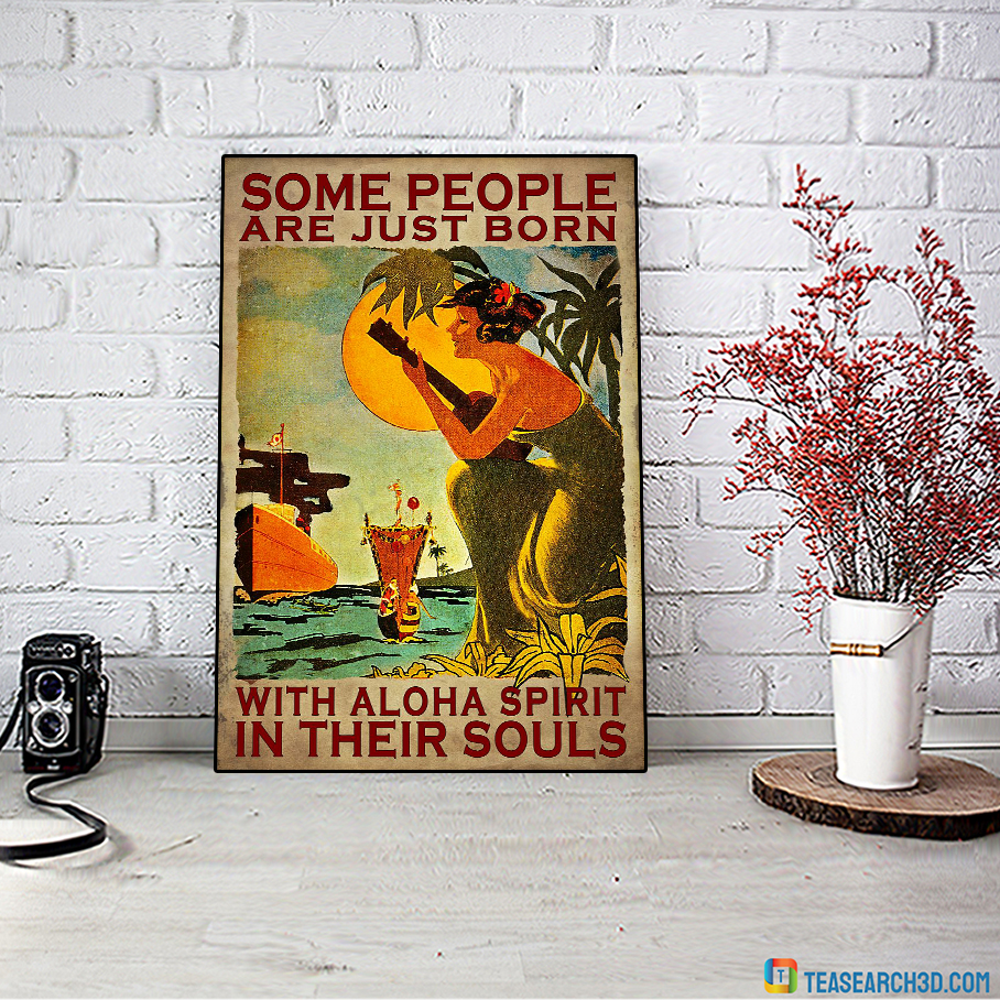 Some People Are Just Born With Aloha Spirit In Their Souls Poster A2
