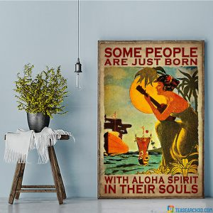 Some People Are Just Born With Aloha Spirit In Their Souls Poster A3