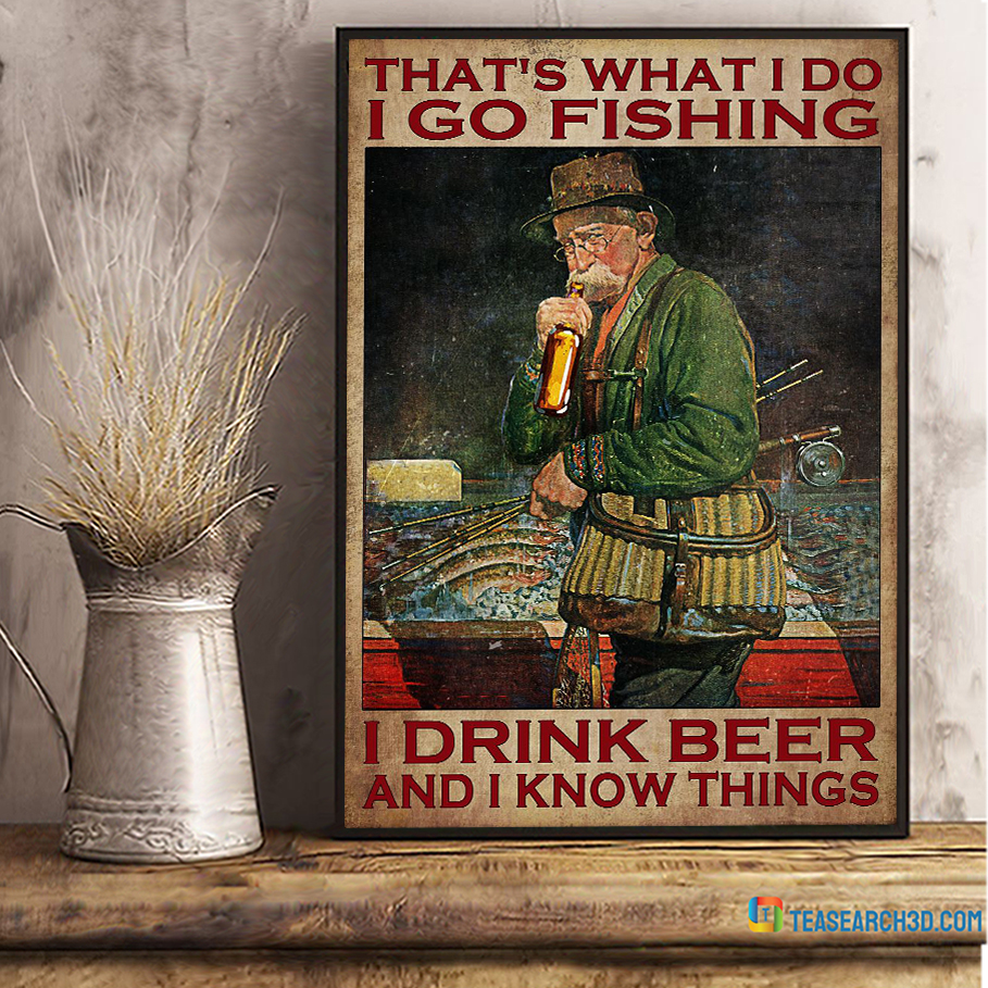 That's What I Do I Go Fishing I Drink Beer And I Know Things Poster A2