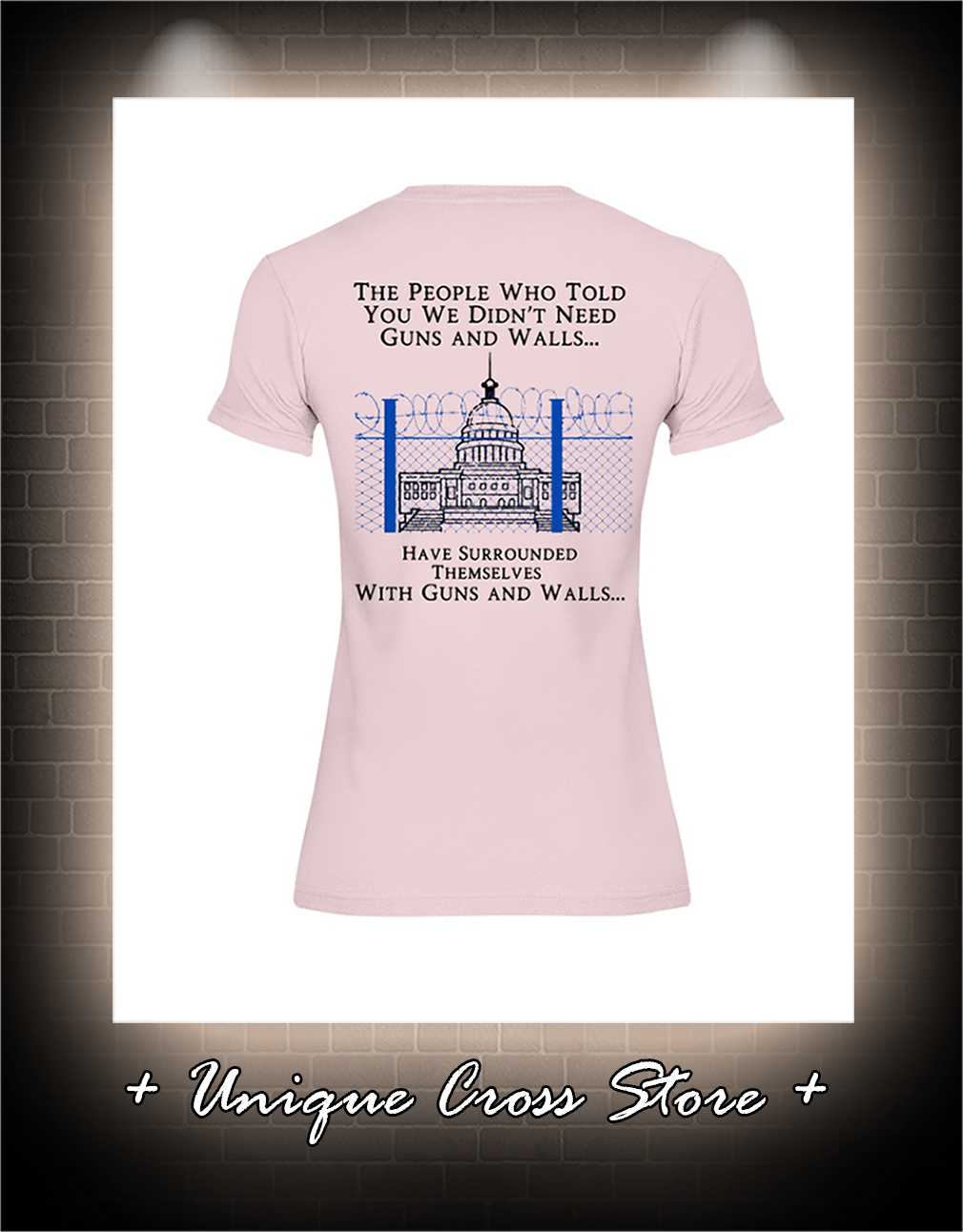 The people who told you we didn't need guns and walls have surrounded themselves with guns and walls lady shirt