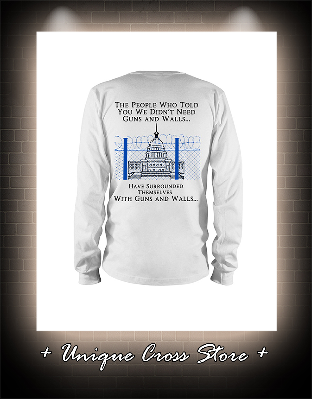 The people who told you we didn't need guns and walls have surrounded themselves with guns and walls sweatshirt