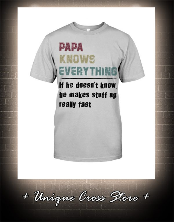 Vintage Papa Knows Everything If He Doesn't Know He Makes Stuff Up Really Fast Shirt