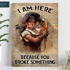 Welder girl I am here because you broke something poster A1