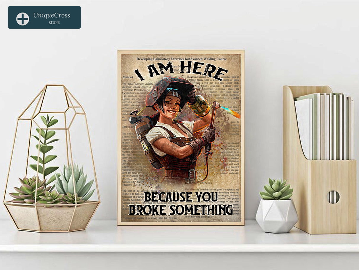 Welder girl I am here because you broke something poster A2