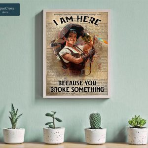Welder girl I am here because you broke something poster A3
