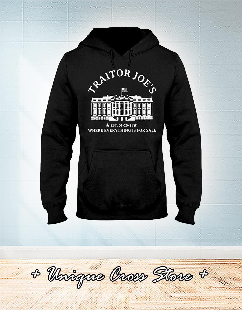 White House Traitor Joe's Where Everything Is For Sale hoodie