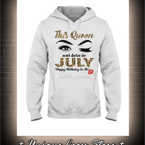Wink Eye This Queen Was Born In July Happy Birthday To Me hoodie
