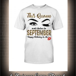 Wink Eye This Queen Was Born In September Happy Birthday To Me Shirt