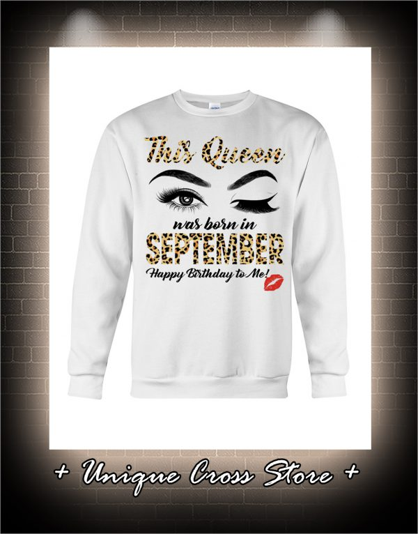 Wink Eye This Queen Was Born In September Happy Birthday To Me sweater