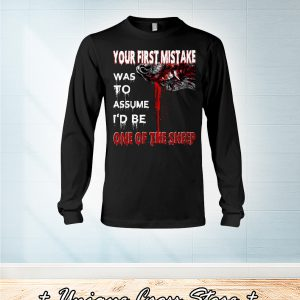 Your First Mistake Was To Assume I'd Be One The Sheep long sleeve