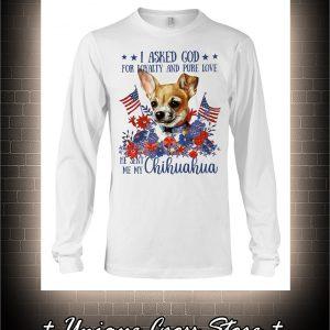 American flag Chihuahua I asked god for loyalty and pure love long sleeve