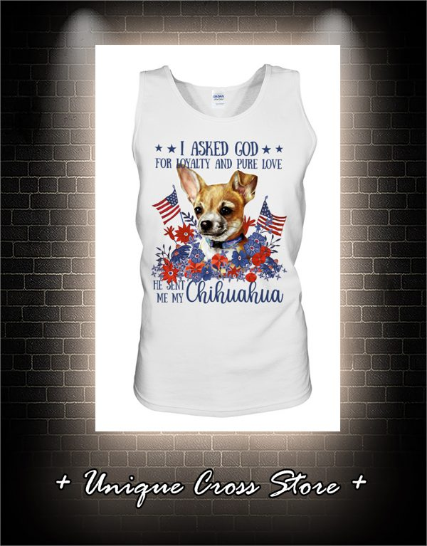 American flag Chihuahua I asked god for loyalty and pure love tank