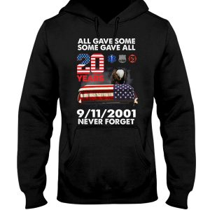 All gave some some gave all 20 years 9 11 2001 never forget hoodie