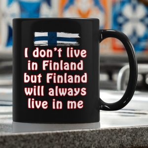 I don't live in Finland but Finland will always live in me mug
