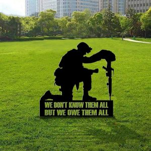 We Don't Know Them All But We Owe Them All Soldiers Yard Sign